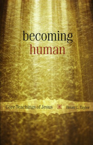 Becoming Human: Core Teachings of Jesus, BRIAN C. TAYLOR