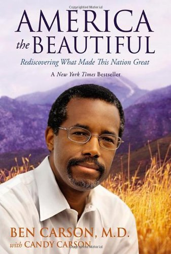 America the Beautiful: Rediscovering What Made This Nation Great: Ben Carson M.D.: 9780310330714: Amazon.com: Books