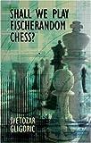 Shall We Play Fischerandom Chess? (Batsford Chess Books) (071348764X) by Gligoric, Svetozar