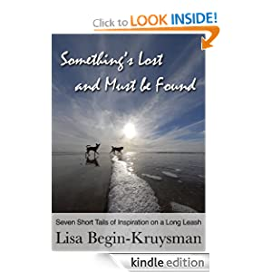 Something's Lost and Must be Found: Six Short Tails of Inspiration on a Long Leash: Lisa Begin-Kruysman: Amazon.com: Kindle Store