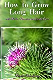 How to Grow Long Hair with Herbs, Vitamins and Gentle Care (All Natural Cosmetics Book 2) (English Edition)