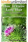 How to Grow Long Hair with Herbs, Vitamins and Gentle Care (All Natural Cosmetics Book 2)