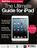 MacFormat THE ULTIMATE GUIDE for iPAD Vol 7: The Missing Manual for iPad & iPad Mini