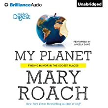 My Planet: Finding Humor in the Oddest Places | Livre audio Auteur(s) : Mary Roach Narrateur(s) : Angela Dawe