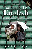 Kate Fox Watching the English: The Hidden Rules of English Behaviour Revised and Updated