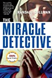 Read The Miracle Detective: An Investigative Reporter Sets Out to Examine How the Catholic Church Investigates Holy Visions and on-line
