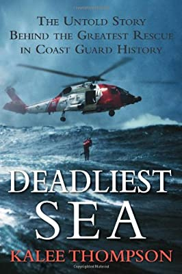 Deadliest Sea The Untold Story Behind The Greatest Rescue In Coast Guard History by William Morrow