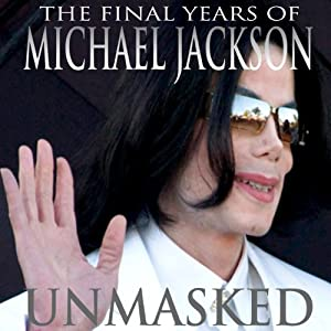 Unmasked: The Final Years of Michael Jackson Hörbuch