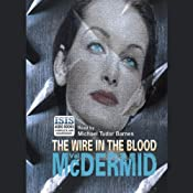 The Wire in the Blood: Tony Hill / Carol Jordan Series, Book 2 | Val McDermid