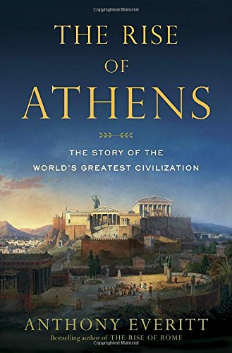The Rise of Athens: The Story of the World's Greatest Civilization (The World Of Athens compare prices)