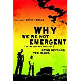 Why We're Not Emergent: By Two Guys Who Should Be ~ Ted Kluck