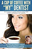 img - for A Cup Of Coffee With My Dentist: 10 of America's leading dentists share their stories, experiences, and insights book / textbook / text book
