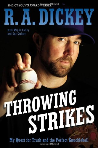 Throwing Strikes: My Quest for Truth and the Perfect Knuckleball