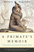 A Primate's Memoir: A Neuroscientist's Unconventional Life Among the Baboons (English Edition)