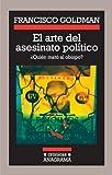 El arte del asesinato politico (Spanish Edition) (8433925830) by Francisco Goldman