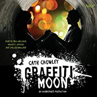 Graffiti Moon (       UNABRIDGED) by Cath Crowley Narrated by Ben Maclaine, Hamish R. Johnson, Chelsea Bruland