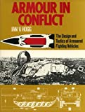 Armour in Conflict: The Design and Tactics of Armoured Fighting Vehicles (0531037037) by Hogg, Ian V