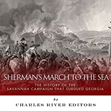 Sherman's March to the Sea: The History of the Savannah Campaign that Subdued Georgia (       UNABRIDGED) by Charles River Editors Narrated by Michael Piotrasch