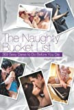 The Naughty Bucket List: 369 Sexy Dares To Do Before You Die