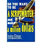 img - for [(So You Want to Be a Scriptwriter and Make a Million Dollars)] [Author: Irving Stanton Elman] published on (August, 2000) book / textbook / text book