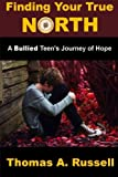 Finding Your True North: A Bullied Teens Journey of Hope