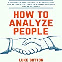 How to Analyze People: The Practical Guide to Deciphering Body Language and Non-Verbal Communication Audiobook by Byron Francis Narrated by Dave Wright