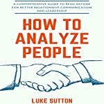 How to Analyze People: The Practical Guide to Deciphering Body Language and Non-Verbal Communication | Byron Francis