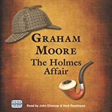 The Holmes Affair (       UNABRIDGED) by Graham Moore Narrated by John Chancer, Nick Rawlinson
