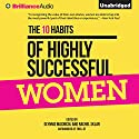 The 10 Habits of Highly Successful Women (       UNABRIDGED) by Glynnis MacNicol, Rachel Sklar Narrated by Laural Merlington