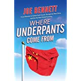 Where Underpants Come From: From Cotton Fields to Checkout Counters --Travels Through the New China and Into the New Global Economy