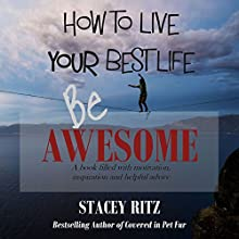 Be Awesome: How to Live Your Best Life Audiobook by Stacey Lee Ritz Narrated by Lesley Ann Fogle
