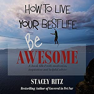 Be Awesome: How to Live Your Best Life Hörbuch von Stacey Lee Ritz Gesprochen von: Lesley Ann Fogle