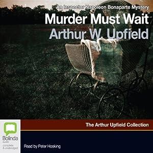 Murder Must Wait: A Napoleon Bonaparte Mystery, Book 19 | [Arthur W. Upfield]