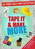 Tape It and Make More: 101 More Duct Tape Activities