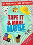 Tape It & Make More: 101 More Duct Ta...