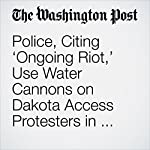 Police, Citing 'Ongoing Riot,' Use Water Cannons on Dakota Access Protesters in Freezing Weather | Derek Hawkins
