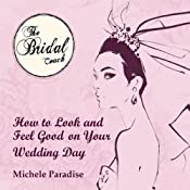 How to Look & Feel Good on Your Wedding Day, Part 2: Bridal Secrets for the Bride to Be | [Michele Paradise]