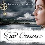 Two Crosses: Secrets of the Cross, Book 1 (       UNABRIDGED) by Elizabeth Musser Narrated by Kirsten Potter