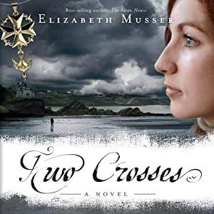 Two Crosses: Secrets of the Cross, Book 1 | [Elizabeth Musser]