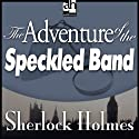 Sherlock Holmes: The Adventure of the Speckled Band (       UNABRIDGED) by Arthur Conan Doyle Narrated by Edward Raleigh