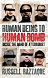 Russell Razzaque Human Being to Human Bomb: Inside the Mind of a Terrorist