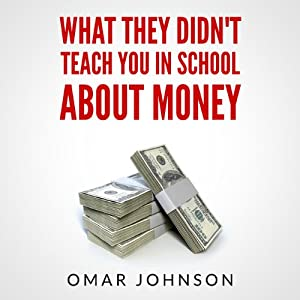 What They Didn't Teach You in School About Money | [Omar Johnson]