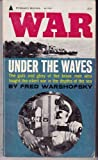 img - for War Under the Waves: The Guts and Glory of the Brave Men Who Fought the Silent War in the Depths of the Sea book / textbook / text book