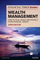 FT Guide to Wealth Management: How to Plan, Invest and Protect Your Financial Assets (Financial Times Guides)