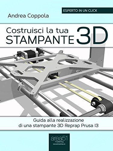 Costruisci la tua stampante 3D Guida alla realizzazione di una stampante 3D Reprap Prusa I3 Esperto in un clic PDF