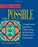 The Art of the Possible: A Compassionate Approach to Understanding the Way People Think, Learn and Communicate (0943233127) by Markova Ph.D., Dawna