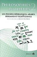 Philosophies d'ailleurs : Tome 2, Les pensées hébraïques, arabes, persanes et égyptiennes