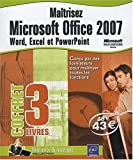 Maitrisez Microsoft Office 2007 : Word, Excel et Powerpoint - Coffret de 3 Livres