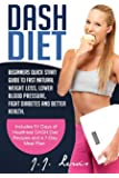 Dash Diet: Beginners Quick Start Guide to Fast Natural Weight Loss, Lower Blood Pressure, Fight Diabetes and Better Health (Includes 51 Days of Healthiest DASH Diet Recipes and a 7-Day Meal Plan)