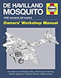 De Havilland Mosquito Manual: 1940 onwards (all marks) - An insight into developing, flying, servicing and restoring Britains Wooden Wonder fighter-bomber (Owners Workshop Manual)
